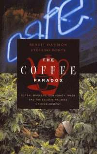Image of The Coffee Paradox : Global Markets Commodity Trade And The Elusive Promise Of Development