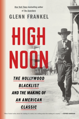 Image of High Noon : The Hollywood Blacklist And The Making Of An American Classic