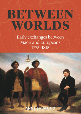Image of Between Worlds : Early Exchanges Between Maori And Europeans1773-1815