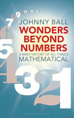Image of Wonders Beyond Numbers : A History Of All Things Mathematical