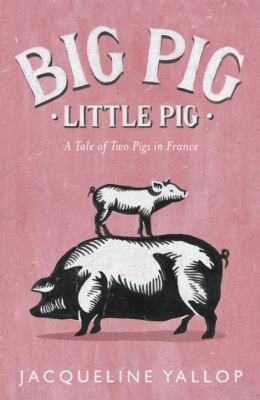 Image of Big Pig Little Pig : A Tale Of Two Pigs In France