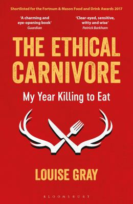 Image of The Ethical Carnivore : My Year Killing To Eat