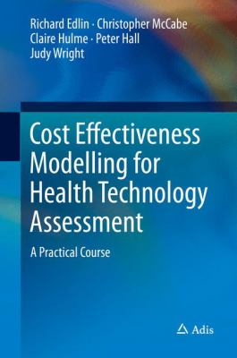 Image of Cost Effectiveness Modelling For Health Technology Assessment : A Practical Course