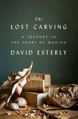 Lost Carving : A Journey To The Heart Of Making