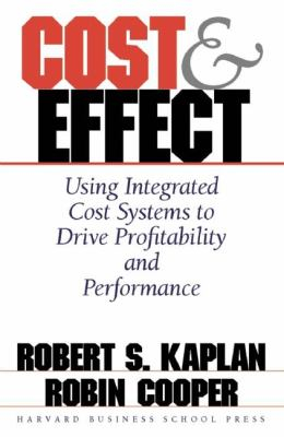 Image of Cost & Effect Using Integrated Cost Systems To Drive Profitability & Performance
