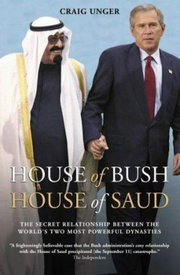 Image of House Of Bush House Of Saud : The Secret Relationship Between The World's Two Most Powerful Dynasties