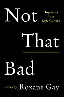Image of Not That Bad : Dispatches From Rape Culture