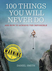 100 Things You Will Never Do : And How To Achieve The Impossible