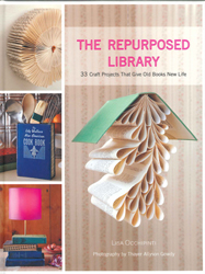 Image of Repurposed Library : 33 Craft Projects That Give Old Books New Life
