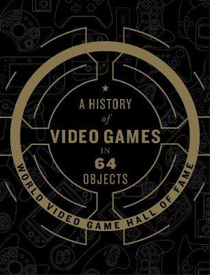 Image of A History Of Video Games In 64 Objects