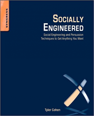 Image of Socially Engineered : Using Social Engineering And Persuasion Techniques To Get Anything You Want