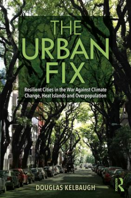 Image of The Urban Fix : Resilient Cities In The War Against Climate Change Heat Islands And Overpopulation