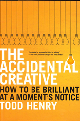 Accidental Creative : How To Be Brilliant At A Moment S Notice