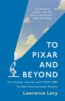 Image of To Pixar And Beyond : My Unlikely Journey With Steve Jobs Tomake Entertainment History