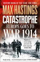 Catastrophe : Europe Goes To War 1914