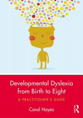 Developmental Dyslexia From Birth To Eight : A Practitioner's Guide