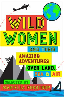 Image of Wild Women And Their Amazing Adventures Over Land Sea & Air