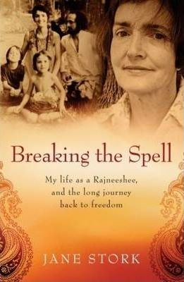 Image of Breaking The Spell : My Life As A Rajneeshee And The Long Journey Back To Freedom