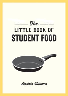 Little Book Of Student Food : Easy Recipes For Tasty Healthyeating On A Budget