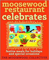 Moosewood Restaurant Celebrates : Festive Meals For Holidaysand Special Occasions