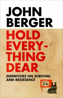Image of Hold Everything Dear Despatches On Survival & Resistance