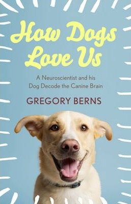 Image of How Dogs Love Us : A Neuroscientist And His Dog Decode The Canine Brain