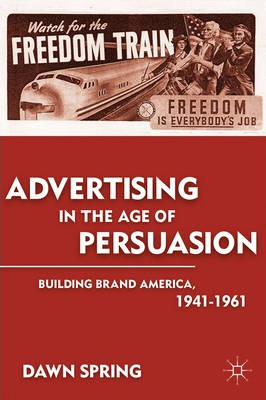 Advertising In The Age Of Persuasion : Building Brand America 1941-1961