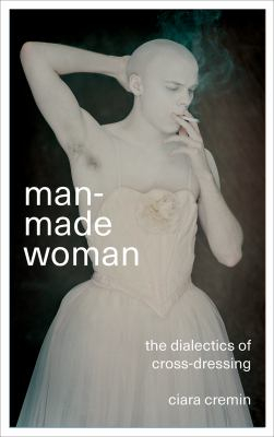 Man-made Woman : The Dialectics Of Cross-dressing