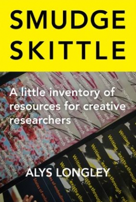 Smudge Skittle : A Little Inventory Of Resources Entangling Creative Practice Research And Writing