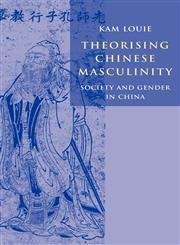 Image of Theorising Chinese Masculinity : Society And Gender In China