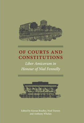 Image of Of Courts And Constitutions : Liber Amicorum In Honour Of Nial Fennelly