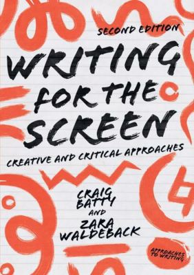 Image of Writing For The Screen : Creative And Critical Approaches