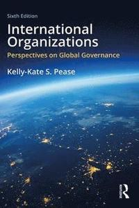 International Organizations : Perspective On Global Governance : International Edition