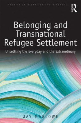Image of Belonging And Transnational Refugee Settlement : Unsettling The Everyday And Extraordinary
