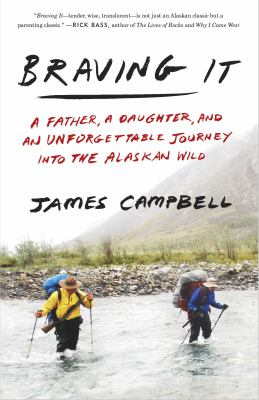 Image of Braving It : A Father A Daughter And An Unforgettable Journey Into The Alaskan Wild