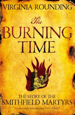 Image of The Burning Time : The Story Of The Smithfield Martyrs