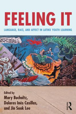 Image of Feeling It : Language Race And Affect In Latinx Youth Learning
