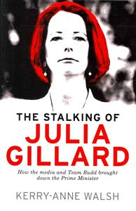 Image of The Stalking Of Julia Gillard : How The Media And Team Rudd Brought Down The Prime Minister