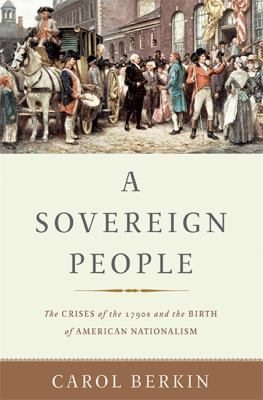 Image of A Sovereign People : The Crises Of The 1790s And The Birth Of American Nationalism