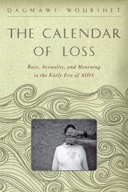 Image of Calendar Of Loss : Race, Sexuality, And Mourning In The Early Era Of Aids