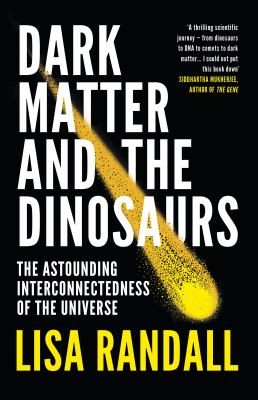 Image of Dark Matter And The Dinosaurs The Astounding Interconnectedness Of The Universe