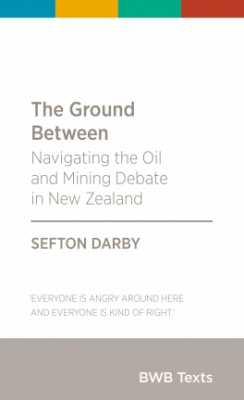 Image of The Ground Between : Navigating The Oil And Mining Debate Innew Zealand