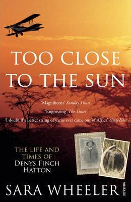 Image of Too Close To The Sun The Life & Times Of Denys Finch Hatton