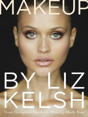 Image of Makeup By Liz Kelsh : Your Complete Guide To Makeup Made Easy