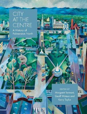 Image of City At The Centre : A History Of Palmerston North