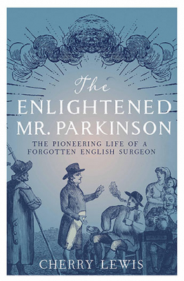 Image of The Enlightened Mr Parkinson : The Pioneering Life Of A Forgotten English Surgeon