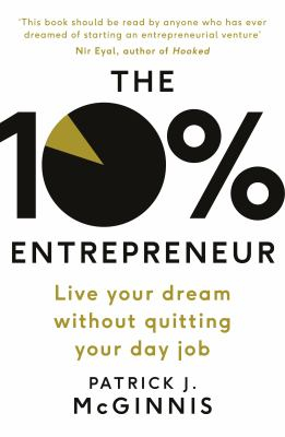The 10% Entrepreneur : Live Your Dream Without Quitting Yourday Job