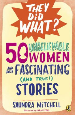 50 Unbelievable Women And Their Fascinating And True Stories