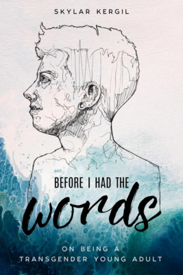 Image of Before I Had The Words : On Being A Transgender Young Adult