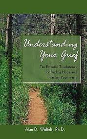 Image of Understanding Your Grief : Ten Essential Touchstones For Finding Hope And Healing Your Heart